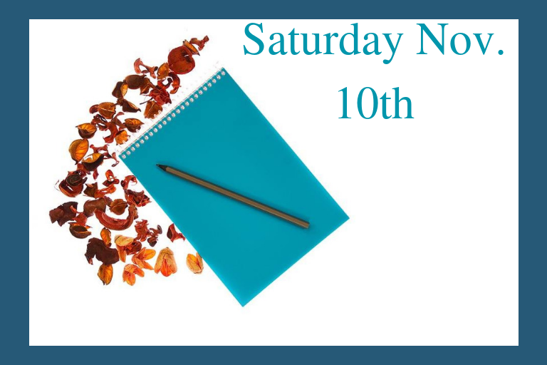 "Turquoise notebook with a pen on the front. Fall leaves surround left-side and top of notebook. Text ""Saturday Nov. 10th"""