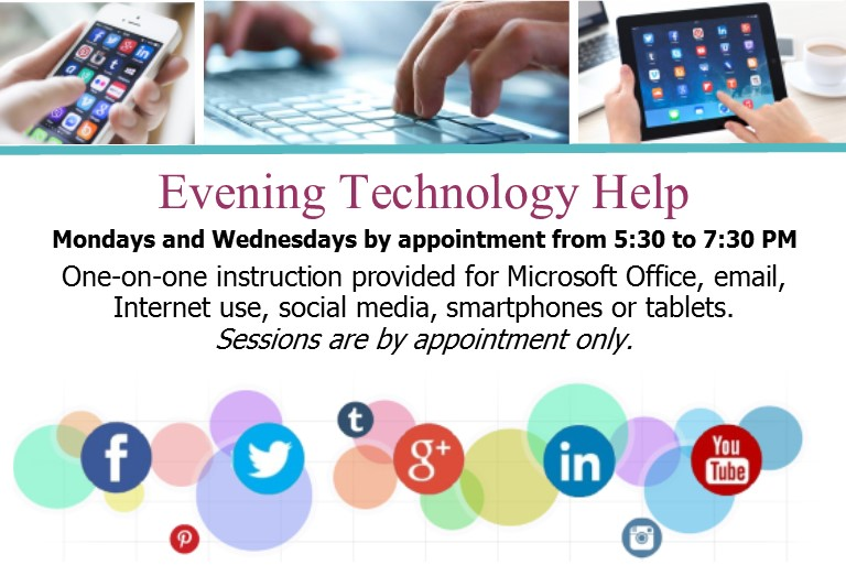 Evening Technology Help - Mondays and Wednesdays 5:30-7:30 PM By appointment.