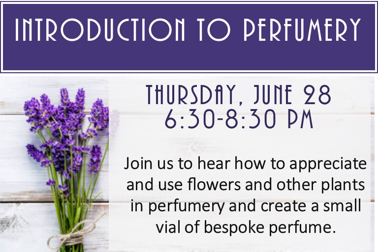 Join us to hear how to appreciate and use flowers and other plants in perfumery and create a small vial of bespoke perfume. Thursday, June 28th 6:30 PM