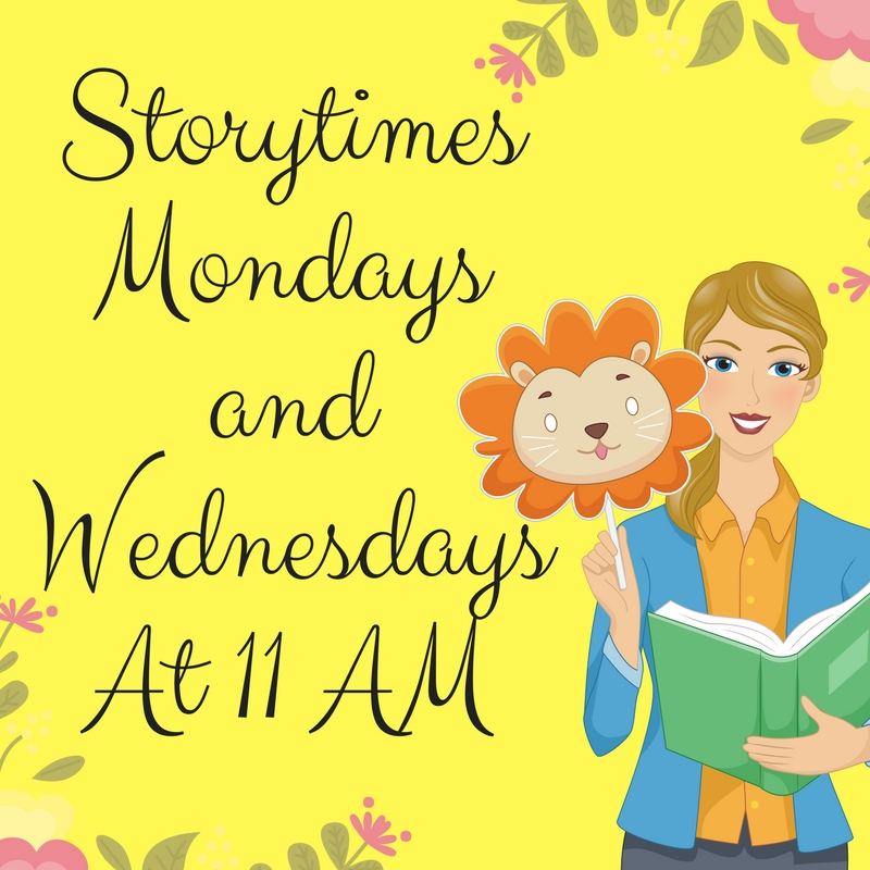 Storytimes are Mondays and Wednesdays at 11AM