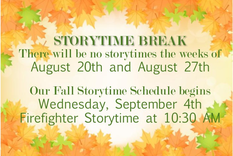 No storytimes week of August 20th and August 27th