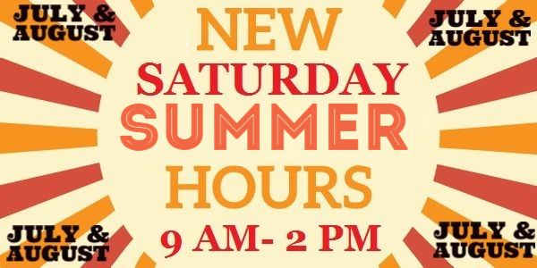 summer hours 9 am- 2 pm Saturdays in  July and August